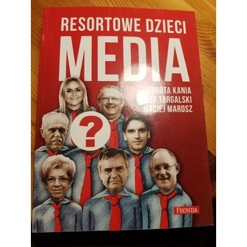 Resortowe dzieci - Media. Kania, Targalski, Marosz