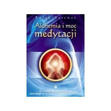 Alchemia i moc medytacji Rafał Seremet