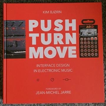 PUSH TURN MOVE - DESIGN IN ELECTRONIC MUSIC