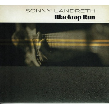 SONNY LANDRETH Blacktop Run DIGIPACK
