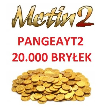 PangeaYT2 20K Bryłek METIN2 20.000 bryłki OD FIRMY
