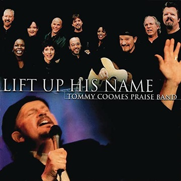 Tommy Coomes Praise Band - Lift Up His Name