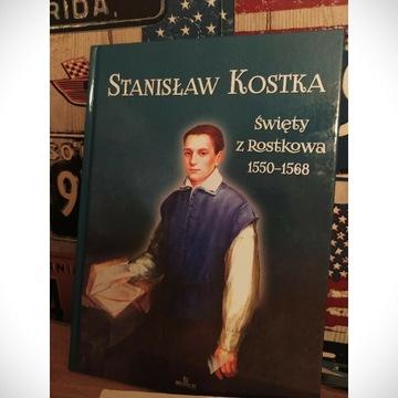 Stanisław Kostka - Święty z Rostkowa 1550-1568