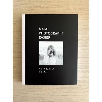 Make Photography Easier, Katarzyna Tusk