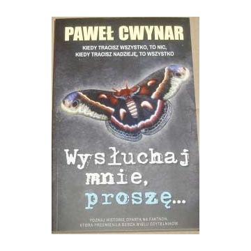 Paweł Cwynar Wysłuchaj mnie proszę Powieść