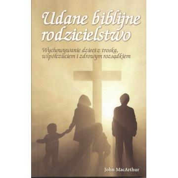 Udane biblijne rodzicielstwo JOHN MACARTHUR