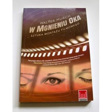 W MGNIENIU OKA - SZTUKA MONTAŻU FILMOWEGO - MURCH
