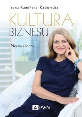 Kultura biznesu Normy i formy I. Kamińska-Radomska