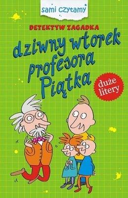 Detektyw Zagadka. Dziwny wtorek profesora Piątka