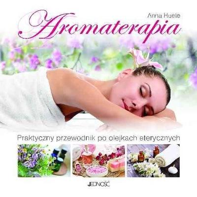 Aromaterapia Praktyczny przewodnik po olejkach ete