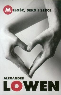 Miłość seks i serce Alexander Lowen