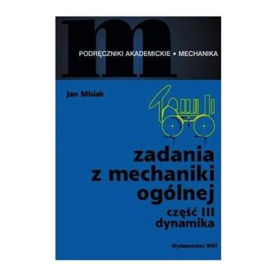 Zadania z mechaniki ogólnej Część 3 Dynamika Jan Misiak