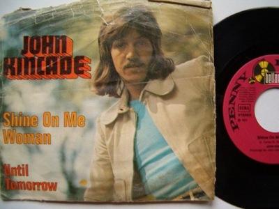 JOHN KINCADE - SHINE ON ME WOMAN - UNTIL TOMORROW