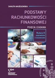 Podstawy rachunkowości finansowej Pojęcia i zadania Danuta Maciejowska