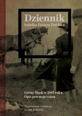 Dziennik księdza Franza Pawlara Górny Śląsk w 1945 r. opis pewnego czasu Leszek Jodliński