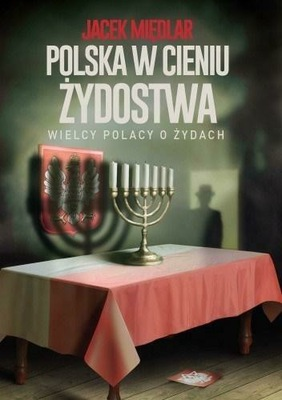 Polska w cieniu żydostwa. Jacek Międlar