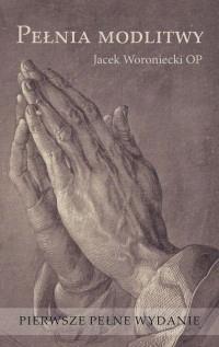 Pełnia modlitwy. Woroniecki Jacek.