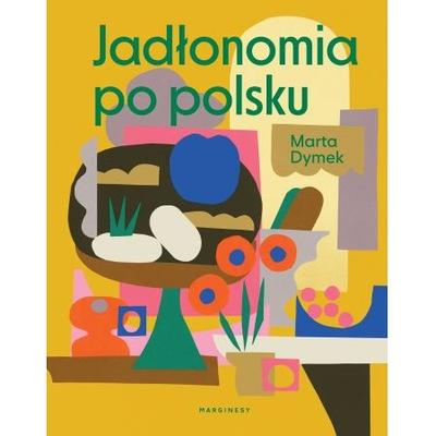 Jadłonomia по-польски Марта Дымок