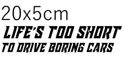 НАКЛЕЙКА LIFE'S TOO SHORT TO DRIVE BORING CARS20X5