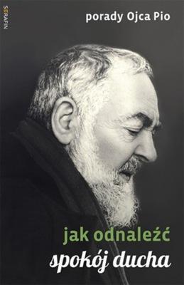 Porady Ojca Pio - JAK ODNALEŹĆ SPOKÓJ DUCHA