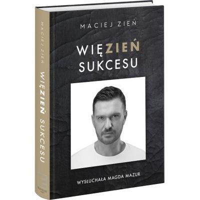 Więzień sukcesu Maciej Zień