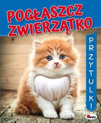 Pogłaszcz zwierzatko. Przytulki Mirosława Kwiecińska
