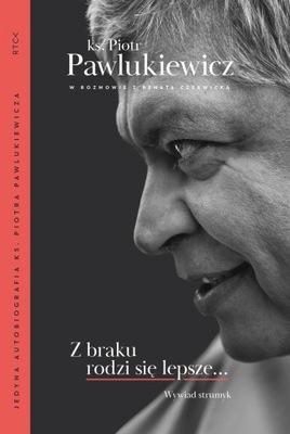 Z braku rodzi się lepsze... Wywiad strumyk Piotr Pawlukiewicz, Renata Czerwicka