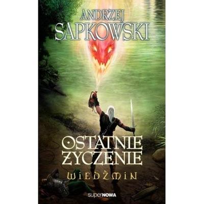 Wiedźmin Tom 1 Ostatnie życzenie Andrzej Sapkowski
