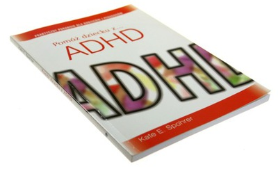 POMÓŻ DZIECKU Z ADHD Kate E Spohrer