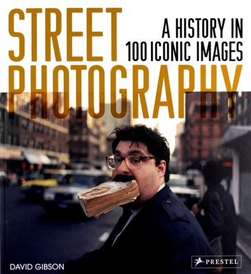STREET PHOTOGRAPHY: A HISTORY IN 100 ICONIC PHOTOG