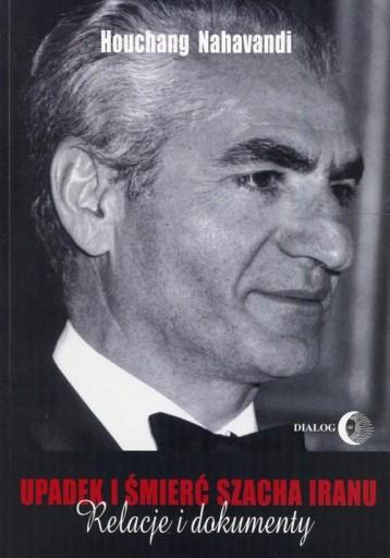 Upadek i śmierć szacha Iranu Relacje i dokumenty H