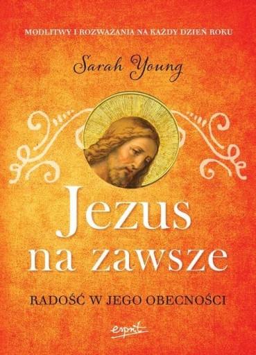 Jezus na zawsze Radość w Jego obecności Sarah Youn