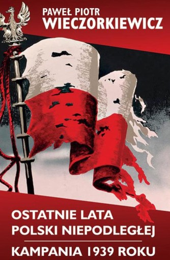 Ostatnie lata Polski Niepodległej Kampania 1939 ro