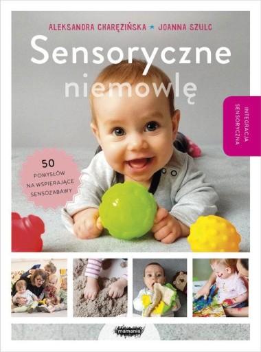 Sensoryczne niemowlę A. Charęzińska, J. Szulc