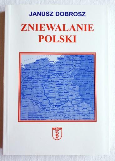 Zniewalanie Polski Janusz Dobrosz 12 50 Zl Allegro Pl Raty 0 Darmowa Dostawa Ze Smart Wroclaw Stan Nowy Z Defektem Id Oferty 9516647068
