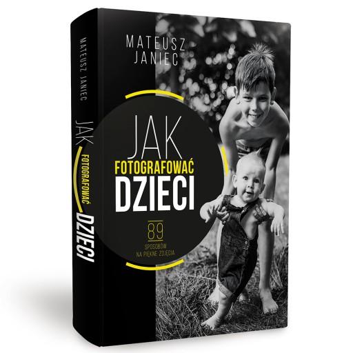 Jak Fotografować Dzieci KSIĄŻKA - Mateusz Janiec