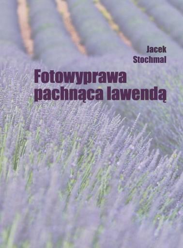 Fotowyprawa pachnąca lawendą - Jacek Stochmal