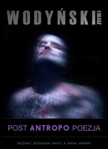 """Łukasz Wodyński """"POST ANTROPO POEZJA"""" CD"""