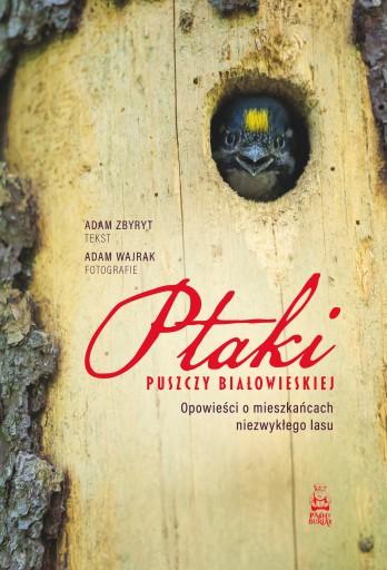 Ptaki Puszczy Białowieskiej. Opowieści o mieszkańc