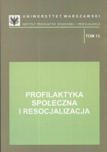 Profilaktyka społeczna i resocjalizacja TOM 13