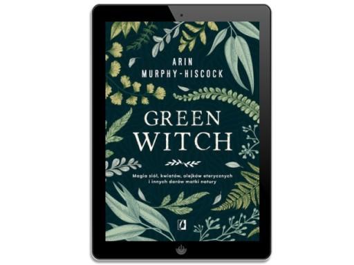 Green Witch. Magia ziół, kwiatów