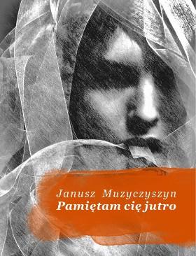 Pamiętam Cię jutro Janusz Muzyczyszyn