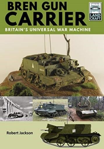 Bren Gun Carrier: Britain s Universal War Machine