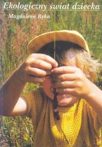 Ekologiczny świat dziecka Magdalena Ręka